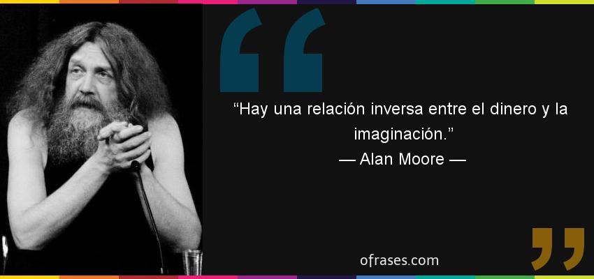 42696-frase-hay-una-relacion-inversa-entre-el-dinero-y-la-imaginacion-alan-moore